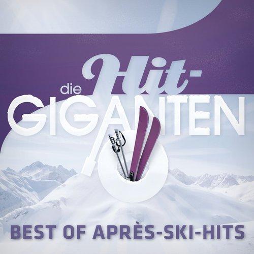 Die Hit Giganten Best Of Apres Ski Hits