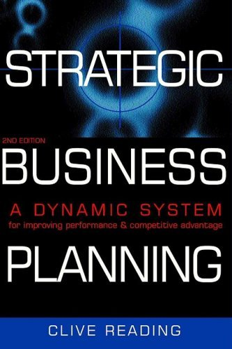Strategic Business Planning: A Dynamic System for Improving Performance & Competitive Advantage (Repost)