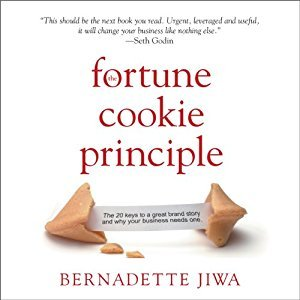 The Fortune Cookie Principle: The 20 Keys to a Great Brand Story and Why Your Business Needs One [Audiobook]