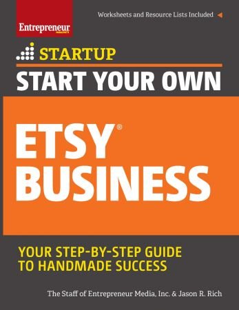 Inc. The Staff of Entrepreneur Media,‎ Jason R. Rich – Start Your Own Etsy Business: Handmade Goods, Crafts, Jewelry, and More (Startup Series)