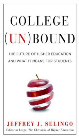College Unbound: The Future of Higher Education and What It Means for Students by Jeffrey J. Seling