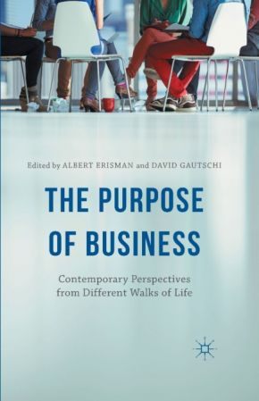 Albert Erisman, David Gautschi – The Purpose of Business: Contemporary Perspectives from Different Walks of Life (PDF)