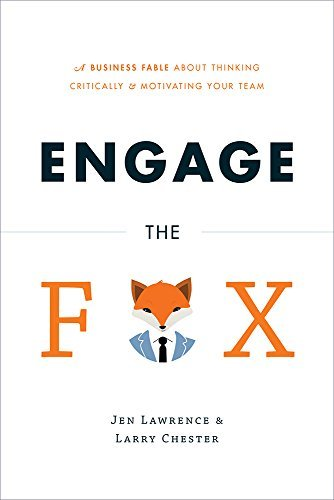 Jen Lawrence, Larry Chester – Engage the Fox: A Business Fable about Thinking Critically and Motivating Your Team