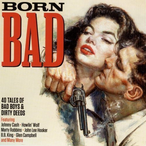 VA - Born Bad, 40 Tales Of Bad Boys And Dirty Deeds (2017)