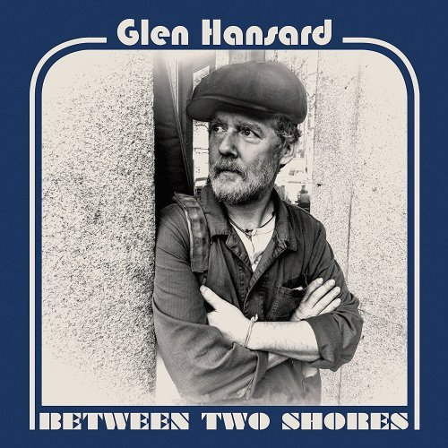 Glen Hansard - Between Two Shores (2018)