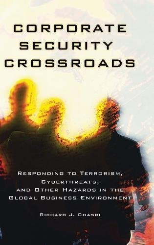 Richard J. Chasdi – Corporate Security Crossroads: Responding to Terrorism, Cyberthreats, and Other Hazards in the Global Business Environment