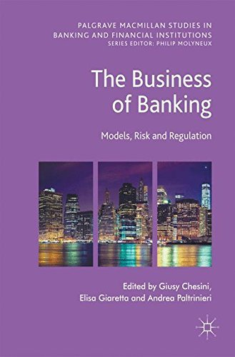 The Business of Banking: Models, Risk and Regulation (Palgrave Macmillan Studies in Banking and Financial Institutions)