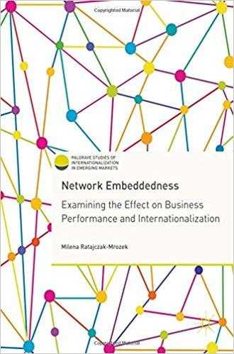 Milena Ratajczak-Mrozek – Network Embeddedness: Examining the Effect on Business Performance and Internationalization