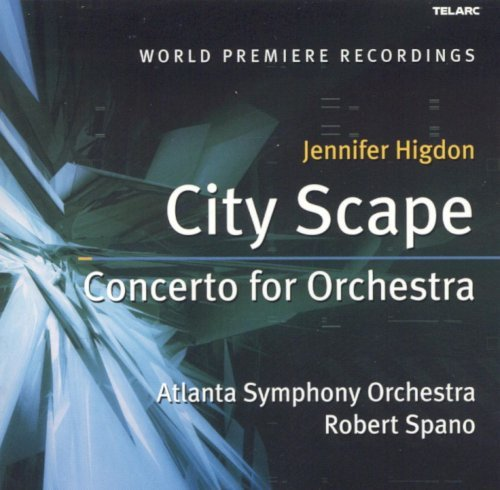 Atlanta Symphony Orchestra, Robert Spano - Jennifer Higdon: City Scape, Concerto for Orchestra (2004)