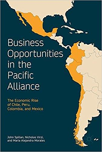 Spillan, John E., Virzi, Nicholas – Business Opportunities in the Pacific Alliance: The Economic Rise of Chile, Peru, Colombia, and Mexico