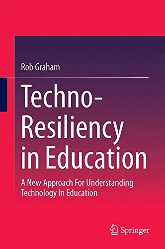 Techno-Resiliency in Education: A New Approach For Understanding Technology In Education