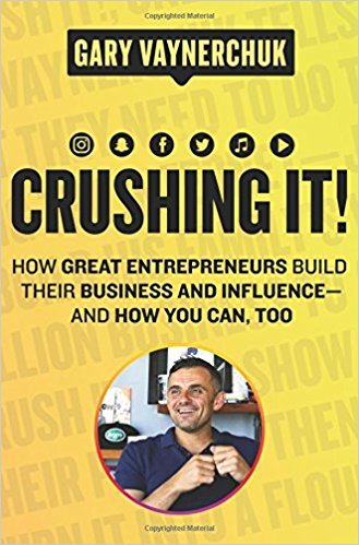 "Crushing It!: How Great Entrepreneurs Build Their Business and Influence""and How You Can, Too"