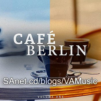 VA - Cafe Berlin Vol.1 (Electronic Backround Lounge Music For The Relaxed Moments) (2018)