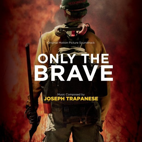 Joseph Trapanese - Only the Brave (Original Motion Picture Soundtrack) (2017)