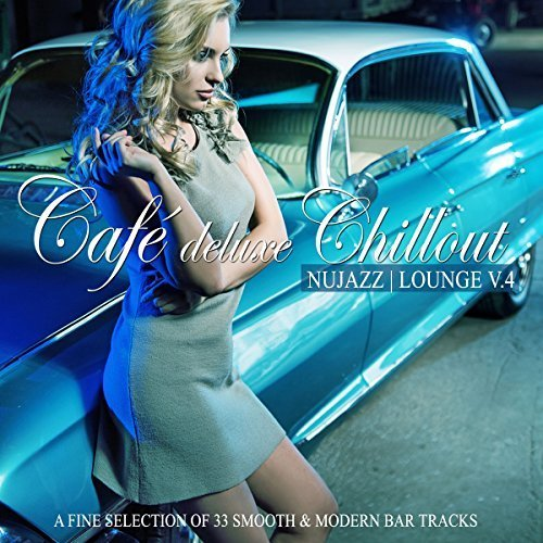 VA - Cafe Deluxe Chill Out, Nu Jazz, Lounge Vol 4 (2018)