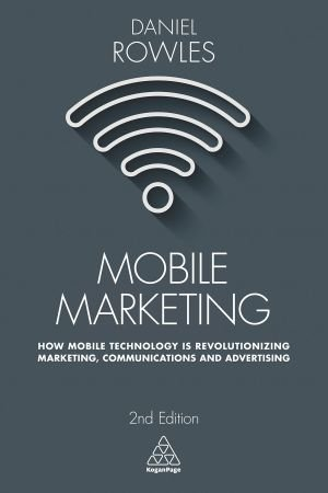 Daniel Rowles – Mobile Marketing, Second Edition