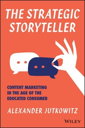 Alexander Jutkowitz – The Strategic Storyteller: Content Marketing in the Age of the Educated Consumer