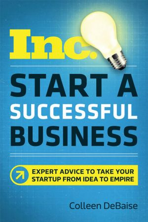 Colleen DeBaise – Start a Successful Business: Expert Advice to Take Your Startup from Idea to Empire (Inc. Magazine)