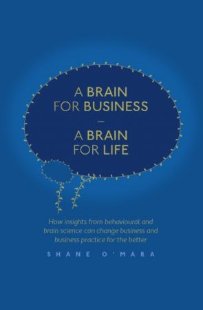 "A Brain for Business "" A Brain for Life: How insights from behavioural and brain science can change business"