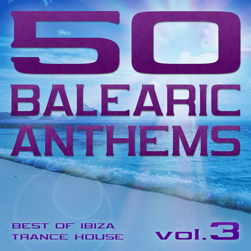 50 Balearic Anthems - Best of Ibiza Trance House Vol. 3 (2017)