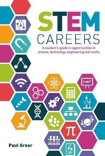 Stem Careers: A Student's Guide to Opportunities in Science, Technology, Engineering and Maths
