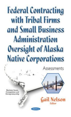 Gail Nelson – Federal Contracting With Tribal Firms and Small Business Administration Oversight of Alaska Native Corporations