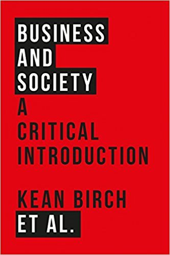 Kean Birch – Business and Society: A Critical Introduction
