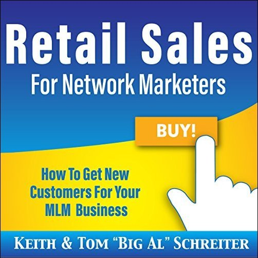 "Keith Schreiter, Tom ""Big Al"" Schreiter – Retail Sales for Network Marketers: How to Get New Customers for Your MLM Business [Audiobook]"