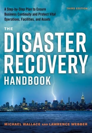 The Disaster Recovery Handbook: A Step-by-Step Plan to Ensure Business Continuity and Protect Vital Operations, 3rd Edition