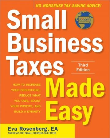 Small Business Taxes Made Easy: How to Increase Your Deductions, Reduce What You Owe, and Build a Dynasty, 3rd Edition