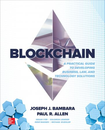 Joseph J. Bambara,Paul R. Allen – Blockchain: A Practical Guide to Developing Business, Law, and Technology Solutions (EPUB)