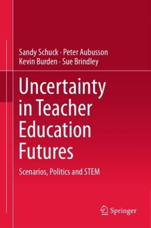 Uncertainty in Teacher Education Futures: Scenarios, Politics and STEM