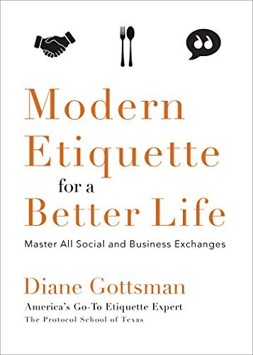 Diane Gottsman – Modern Etiquette for a Better Life: Master All Social and Business Exchanges