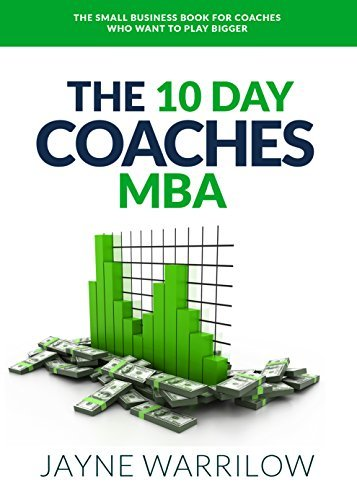 Jayne Warrilow – The 10 Day Coaches MBA: The Small Business Book For Coaches Who Want To Play Bigger