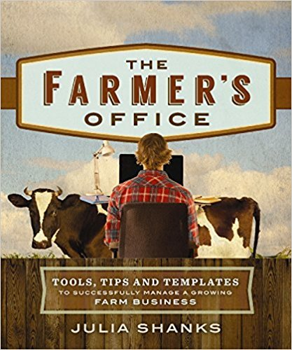 Julia Shanks – The Farmer's Office: Tools, Tips and Templates to Successfully Manage a Growing Farm Business