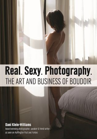Real. Sexy. Photography.: The Art and Business of Boudoir