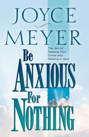 Be Anxious For Nothing Spiritual Growth Series The Art Of Casting Your Cares