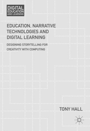 Education, Narrative Technologies and Digital Learning: Designing Storytelling for Creativity with Computing