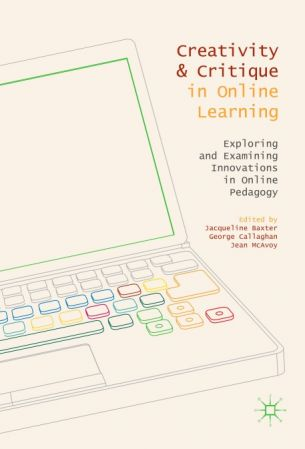 Creativity and Critique in Online Learning: Exploring and Examining Innovations in Online Pedagogy