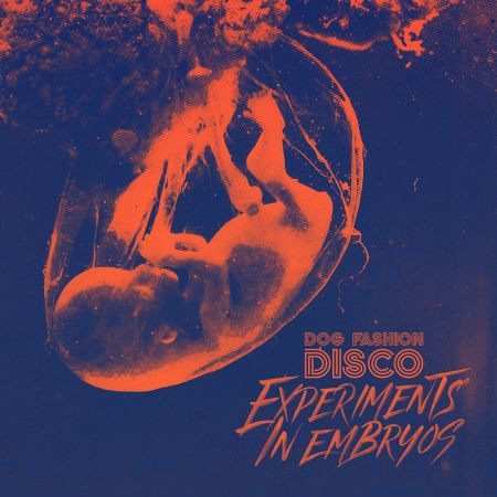 Dog Fashion Disco - Experiments In Embryos (2018) Flac/Mp3
