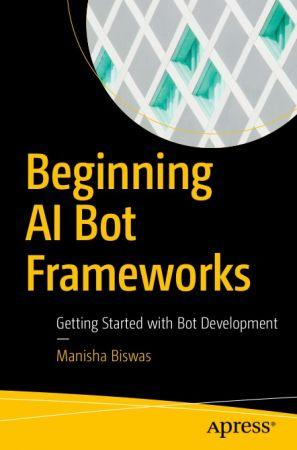 Beginning AI Bot Frameworks: Getting Started with Bot Development
