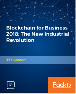 Blockchain for Business 2018 The New Industrial Revolution