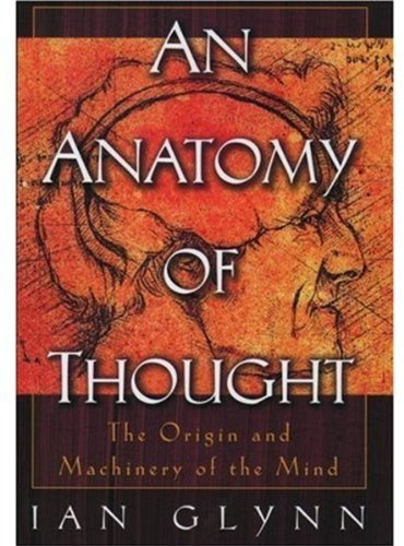 Download An Anatomy Of Thought The Origin And Machinery Of The Mind