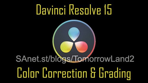 Davinci Resolve 15: Color Correction & Grading