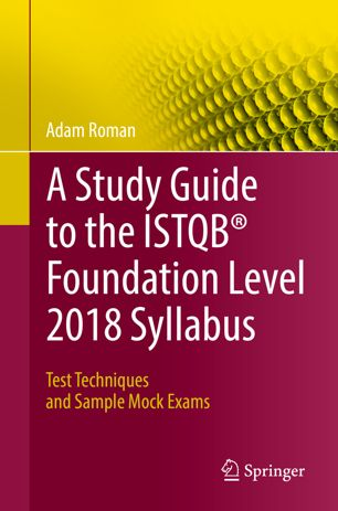 A Study Guide to the ISTQB® Foundation Level 2018 Syllabus Test Techniques and Sample Mock Exams