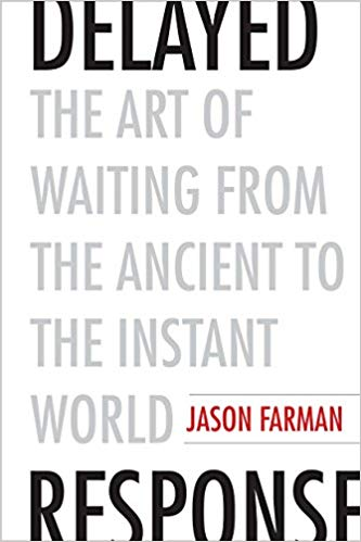 Delayed Response The Art of Waiting from the Ancient to the Instant World
