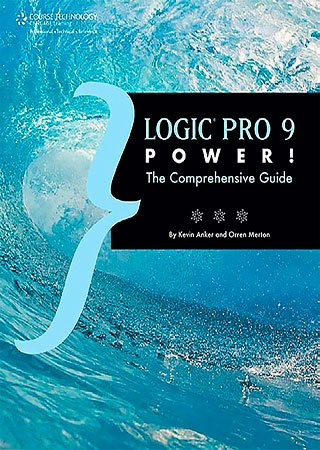 Download Logic Pro 9 Power!: The Comprehensive Guide