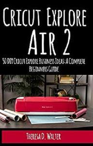 Download Cricut Explore Air 2: 50 DIY Cricut Explore