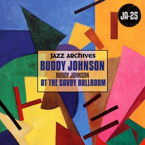 Buddy Johnson - Jazz Archives Presents: Buddy Johnson at the Savoy Ballroom (1945-1946) (2019)