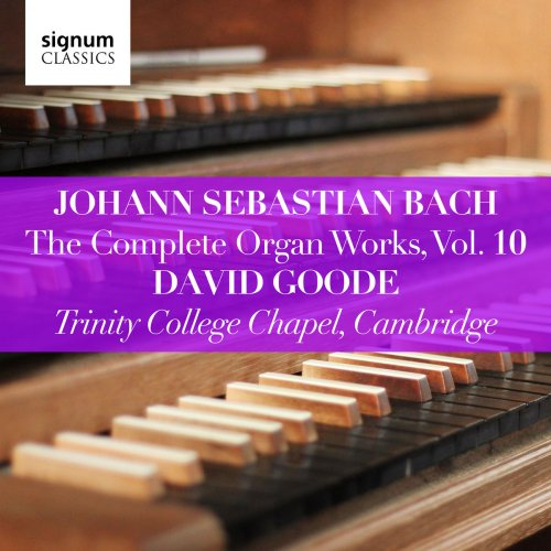 David Goode - Johann Sebastian Bach: The Complete Organ Works Vol. 10 – Trinity College Chapel, Cambridge (2019)